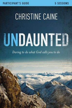 Undaunted Study Guide: Daring to Do What God Calls You to Do Paperback  by Christine Caine