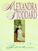 Living in Love Paperback  by Alexandra Stoddard