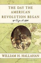 The Day the American Revolution Began Paperback  by William H. Hallahan