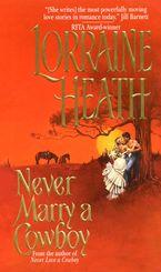 Never Marry a Cowboy Paperback  by Lorraine Heath