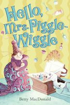 Hello, Mrs. Piggle Wiggle Hardcover  by Betty MacDonald