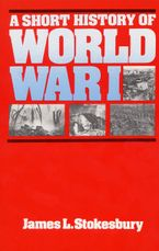 A Short History of World War I Paperback  by James L. Stokesbury