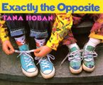 Exactly the Opposite Hardcover  by Tana Hoban