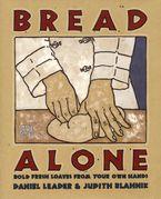 Bread Alone: Bold Fresh Hardcover  by Daniel Leader