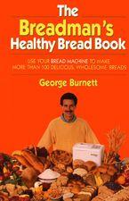 Breadman's Healthy Bread Hardcover  by George Burnett