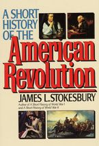 A Short History of the American Revolution Paperback  by James L. Stokesbury