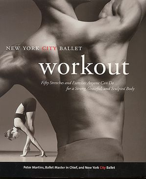 NYC Ballet Workout: Fifty Stretches And Exercises Anyone Can Do For A Strong, Graceful, And Sculpted Body