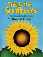 This Is the Sunflower Hardcover  by Lola M. Schaefer