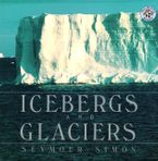 Icebergs and Glaciers Paperback  by Seymour Simon