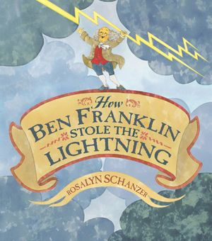 How Ben Franklin Stole the Lightning book image