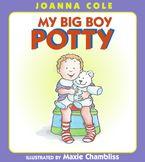 My Big Boy Potty - Joanna Cole