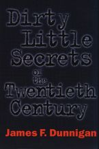 Dirty Little Secrets of the Twentieth Century