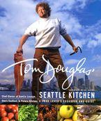 Tom Douglas' Seattle Kitchen Hardcover  by Tom Douglas