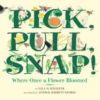 Pick, Pull, Snap! Hardcover  by Lola M. Schaefer