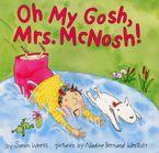 Oh My Gosh, Mrs. McNosh Hardcover  by Sarah Weeks