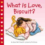 What Is Love, Biscuit? Board book  by Alyssa Satin Capucilli
