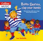 Songbooks – Bobby Shaftoe Clap Your Hands: Musical fun with new songs from old favorites