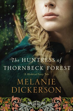 The Huntress Of Thornbeck Forest Paperback  by Melanie Dickerson