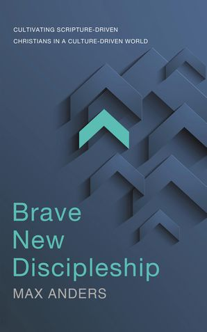 Brave New Discipleship: Cultivating Scripture-Driven Christians in aCulture-Driven World