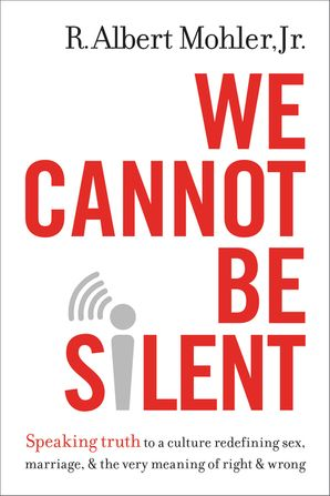 We Cannot Be Slient Hardcover  by R. Albert Mohler Jr.