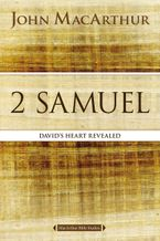 2 Samuel: David's Heart Revealed - John F MacArthur