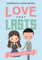 Love That Lasts: How We Discovered God's Better Way For Love, Dating, Marriage, And Sex - Alyssa Bethke