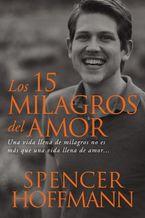 Los 15 milagros del amor - Spencer Hoffmann