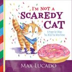 I'm not a Scaredy-Cat: a Prayer for when You Wish You Were Brave - Max Lucado