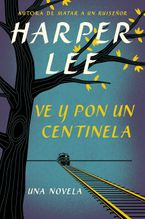 Ve y pon un centinela (Go Set a Watchman - Spanish Edition) Paperback  by Harper Lee