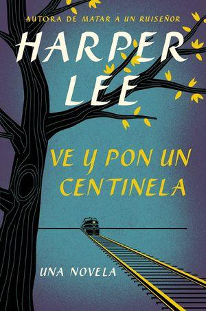 Ve y pon un centinela (Go Set a Watchman - Spanish Edition) book image