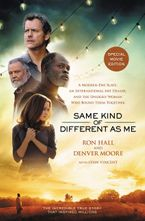 Same Kind of Different as Me [Movie Edition]: A Modern-Day Slave, an International Art Dealer, and the Unlikely Woman Who Bound Them Together - Ron Hall