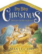 Itsy Bitsy Christmas: You're Never Too Little For His Love - Max Lucado