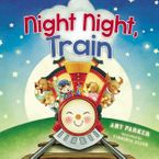 Night Night, Train - Amy Parker