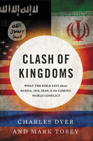 Clash of Kingdoms: What the Bible Says about Russia, ISIS, Iran, and the Coming World Conflict