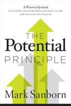 The Potential Principle: A Proven System For Closing The Gap Between HowGood You Are And How Good You Could Be - Mark Sanborn