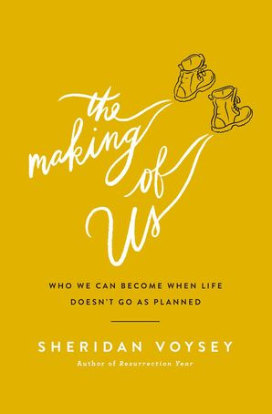 Making of Us: Who We Can Become When Life Doesn't Go As Planned