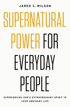 Supernatural Power for Everyday People Paperback  by Jared C. Wilson