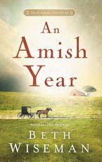 Beth Wiseman - An Amish Year: Four Amish Novellas