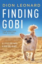 Finding Gobi: The True Story Of A Little Dog With A Very Big Heart - Dion Leonard