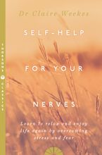 Self-Help for Your Nerves: Learn to relax and enjoy life again by overcoming stress and fear Paperback  by Dr. Claire Weekes