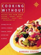 Cooking Without: All recipes free from added gluten, sugar, dairy produce, yeast, salt and saturated fat
