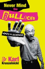 Never Mind the Bullocks, Here's the Science eBook  by Dr. Karl Kruszelnicki