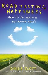 Roadtesting Happiness: How to be happier (no matter what)
