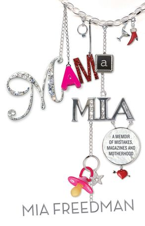 Cover image - Mama Mia: A Memoir of Mistakes, Magazines and Motherhood