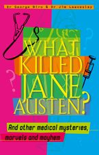 What Killed Jane Austen? And other medical mysteries, marvels and