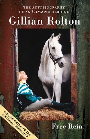 Free Rein The Autobiography of an Olympic Heroine book image