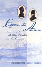 Letters to Ann The Love story of Matthew Flinders and Ann Chap eBook  by C Retter