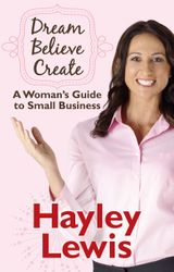Dream Believe Create: A Woman's Guide to Small Business