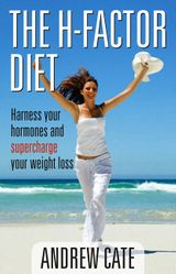 The H Factor Diet: Harness Your Hormones and Supercharge Your Weight Los s