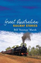 Great Australian Railway Stories eBook  by Bill Marsh